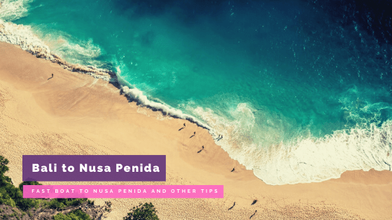 Bali Travel Tips: What You Need to Know About Fast Boat to Nusa Penida