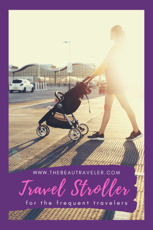 Top Travel Stroller for the Frequent Travelers - The BeauTraveler