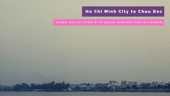 Ho Chi Minh City to Chau Doc: Going Out of Town with G5Car Comfort Car in Vietnam