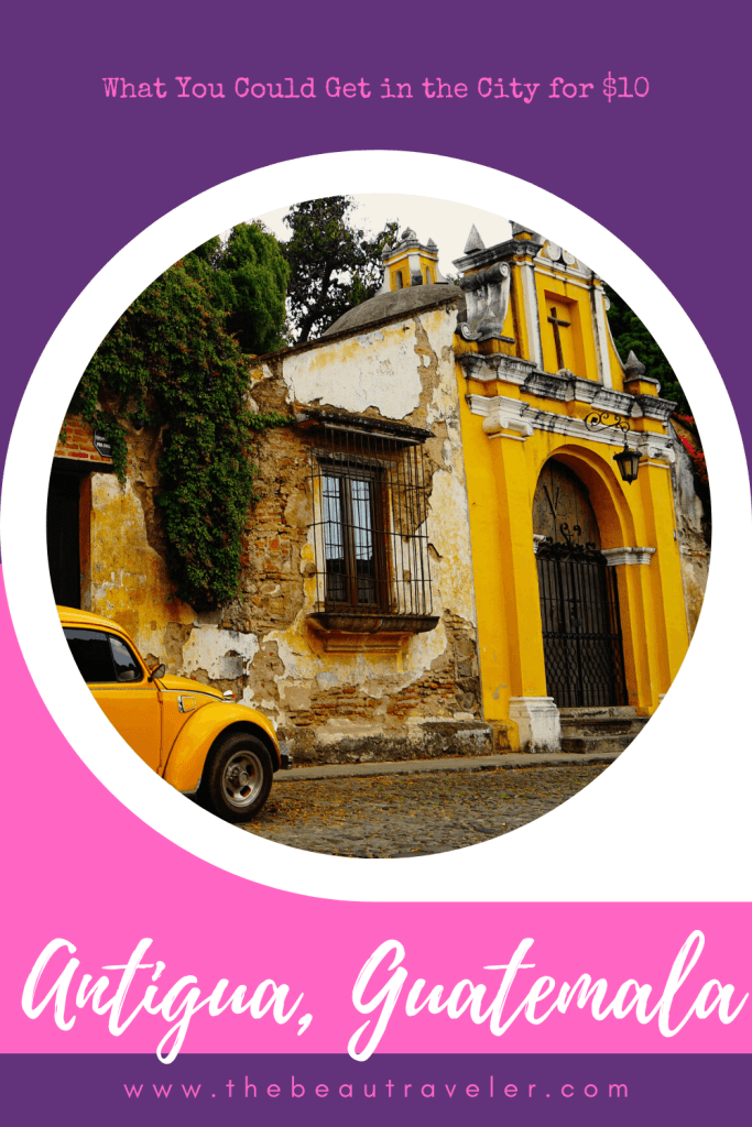 What You Could Get in Antigua Guatemala for $10 - The BeauTraveler