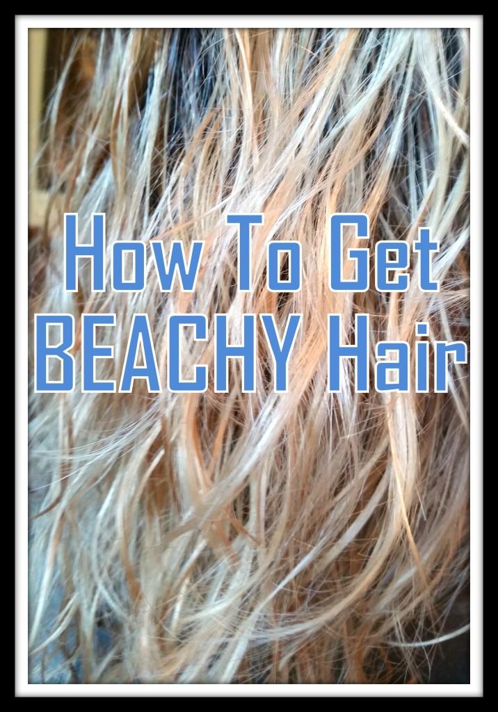 How To Get Beachy Hair