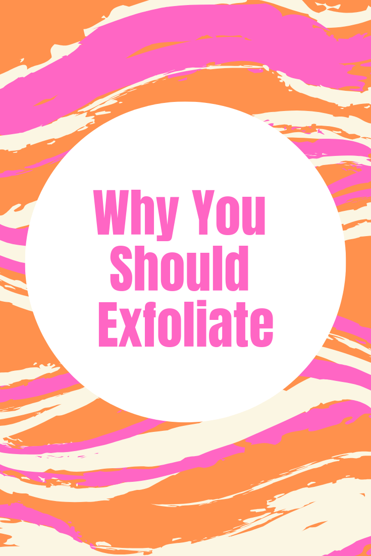 Why You Should Exfoliate