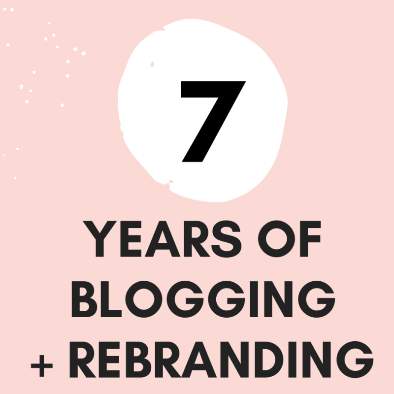7 Years of Blogging + Rebranding