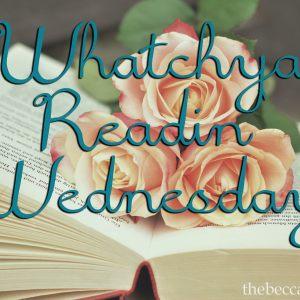 Whatchya Readin' Wednesday #24