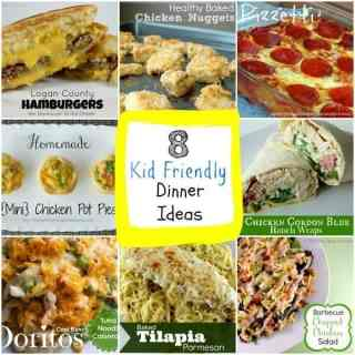 8 Kid Friendly Dinner Ideas!