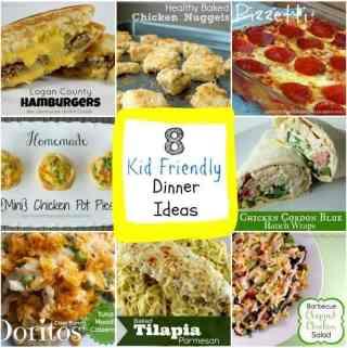 8 Kid Friendly Dinner Ideas!