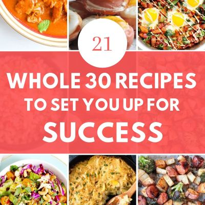 21 Whole 30 Recipes to Set You Up for Success