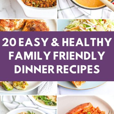 20 Easy & Healthy Family Friendly Dinner Recipes