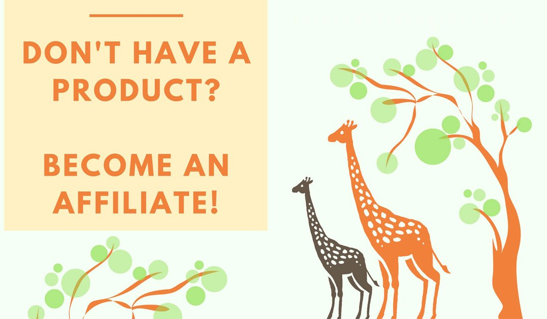 Don't have a product? Become an affiliate!