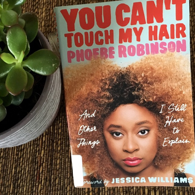 Book Review: You Can't Touch My Hair by Phoebe Robinson