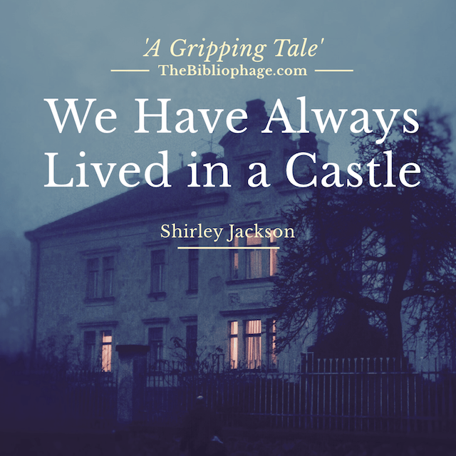 We Have Always Lived in a Castle by Shirley Jackson