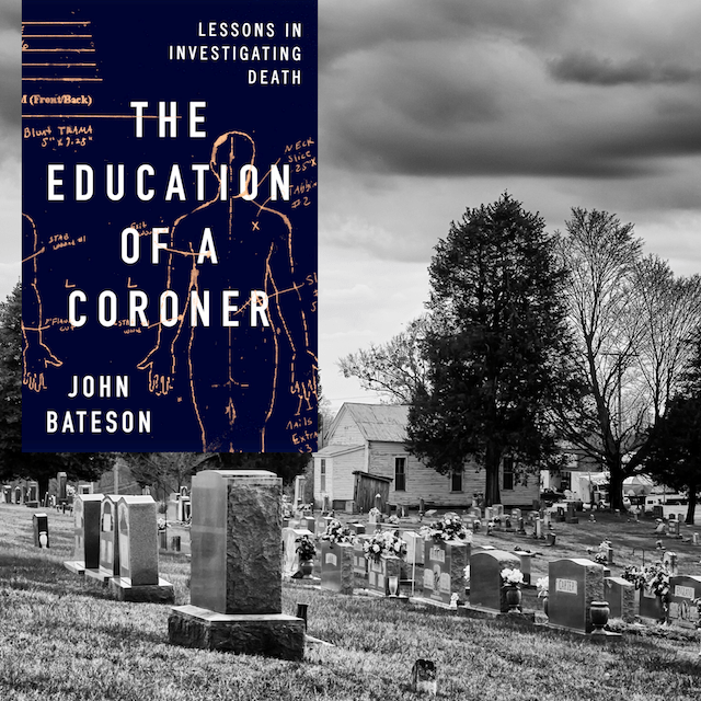 Book Review: The Education of a Coroner: Lessons in Investigating Death by John Bateson