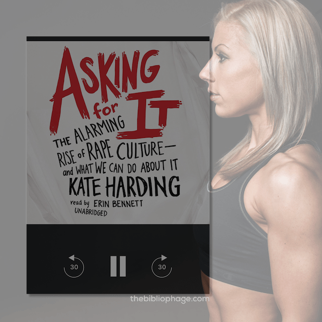 Book Review: Asking for It: The Alarming Rise of Rape Culture—and What We Can Do about It by Kate Harding