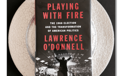 Book Review: Playing with Fire: The 1968 Election and the Transformation of American Politics by Lawrence O'Donnell