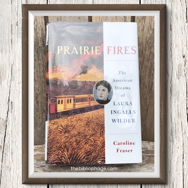 Book Review: Prairie Fires: The American Dreams of Laura Ingalls Wilder by Caroline Fraser
