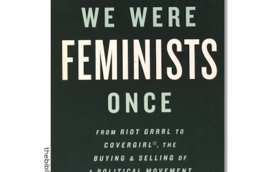 Book Review: We Were Feminists Once: From Riot Grrrl to CoverGirl®, the Buying and Selling of a Political Movement by Andi Zeisler