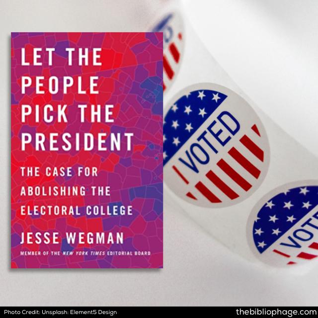 Jesse Wegman: Let the People Pick the President