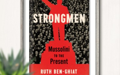 Ruth Ben-Ghiat on Strongmen: Mussolini to the Present (Book Review)