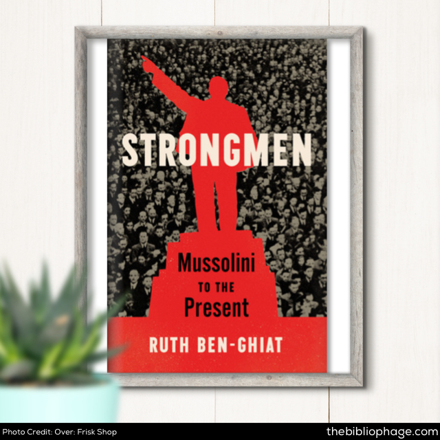 Ruth Ben-Ghiat: Strongmen