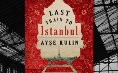 Ayşe Kulin — Last Train to Istanbul: Dramatic WWII Story (Book Review)