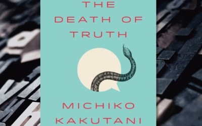 Michiko Kakutani — The Death of Truth: Small Book about Big Ideas (Book Review)