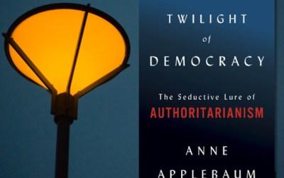 Anne Applebaum: Twilight of Democracy (Book Review)