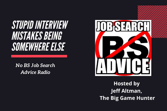 Stupid Interview Mistakes Being Somewhere Else