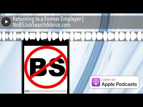 Returning to a Former Employer | NoBSJobSearchAdvice.com