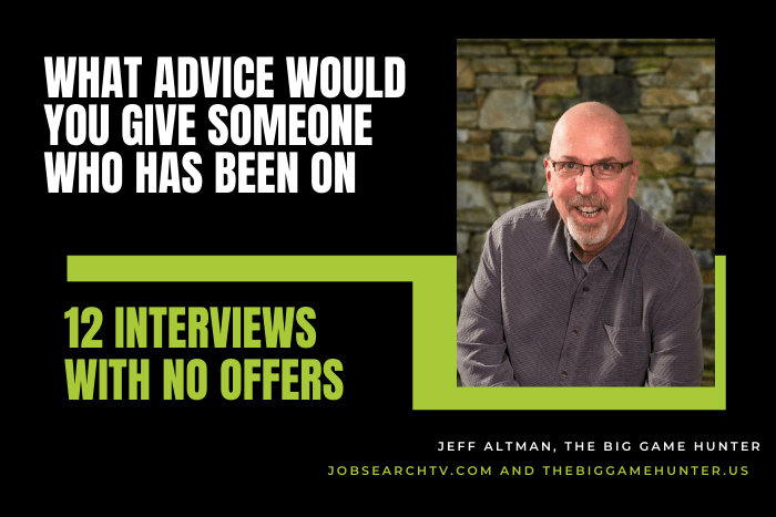 What advice would you give someone who's been on 12 interviews with no offers?