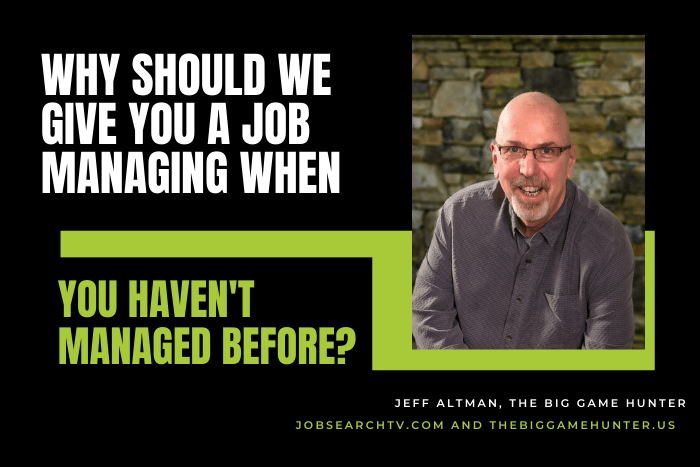 Why should we give you a job managing when you haven't managed before?