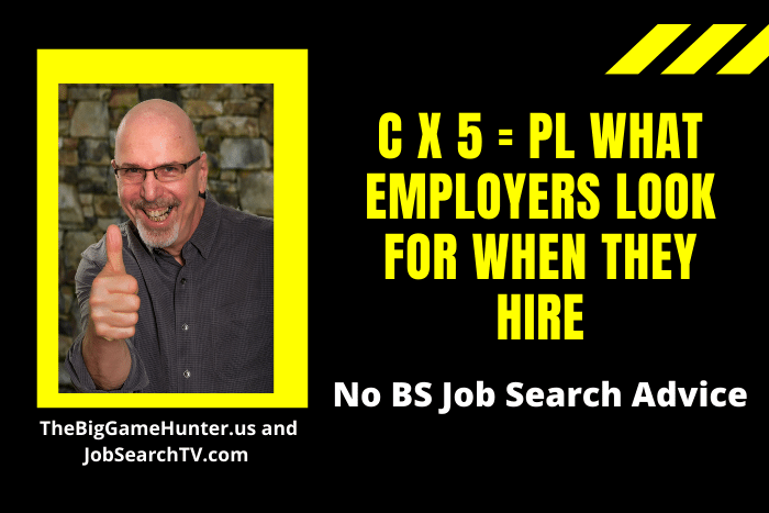 C x 5 = PL What Employers Look For When They Hire