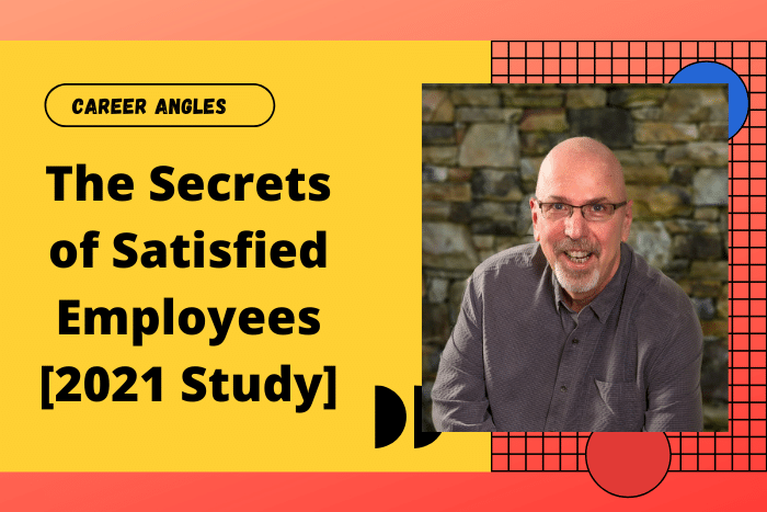 The Secrets of Satisfied Employees [2021 Study]