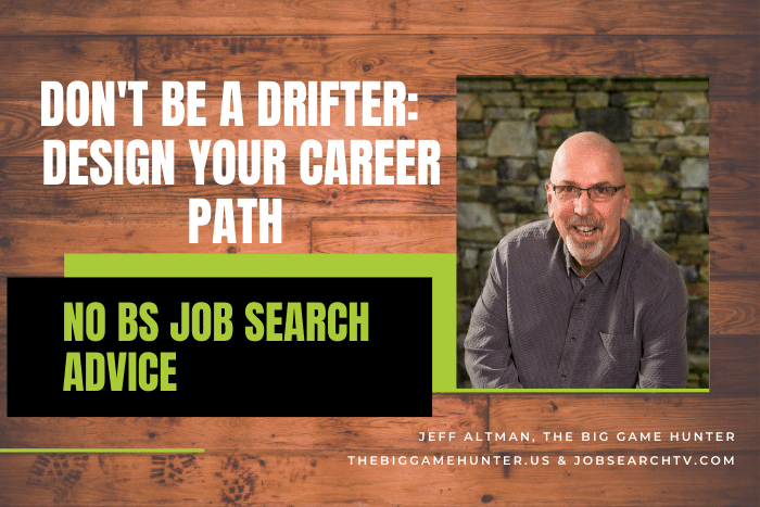 Don't Be A Drifter -- Design Your Career Path