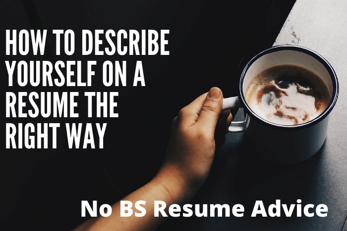 How to Describe Yourself on a Resume the Right Way