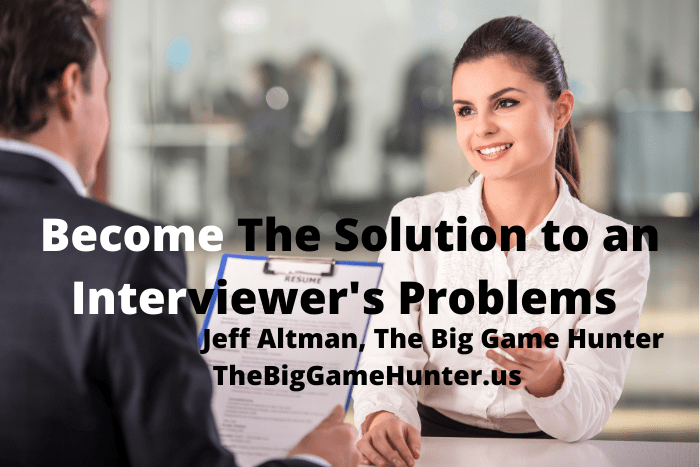 Become The Solution to an Interviewer's Problems