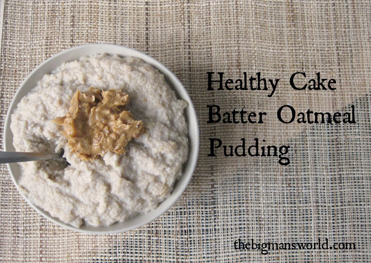 https://i0.wp.com/thebigmansworld.com/wp-content/uploads/2014/06/healthy_Cake_batter_oatmeal_pudding3.jpg.jpg