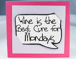 Wine is de best cure for Mondays