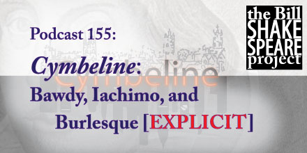 Podcast 155: Cymbeline — a bit o' bawdy, a speech, and burlesque [EXPLICIT] shakespeare news The Shakespeare Standard theshakespearestandard.com shakespeare plays list play shakespeare