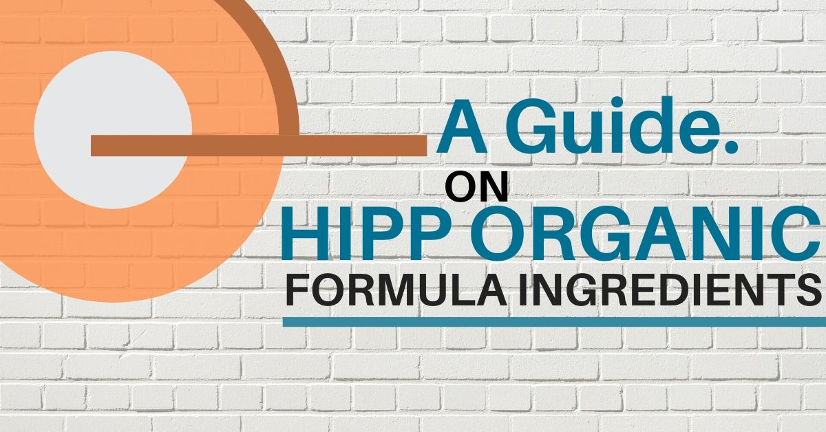 A Guide on HIPP Organic Formula Ingredients - The Bio Baby