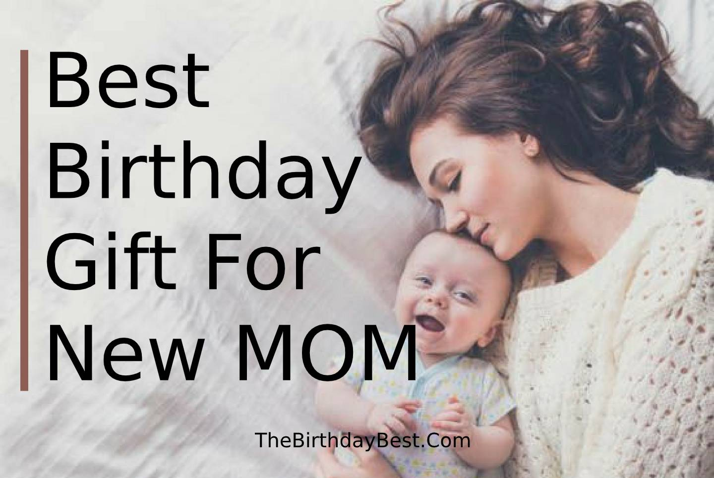 Best Birthday Gift For New Mom Of 2020 What To Give Her