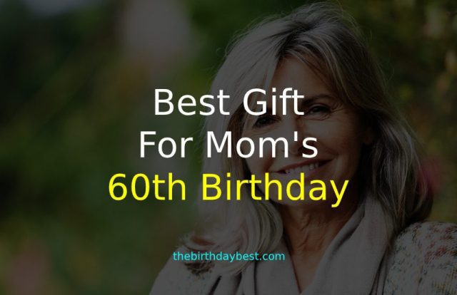 Best Gift for Mom's 60th Birthday
