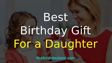 Best Birthday Gift for a Daughter