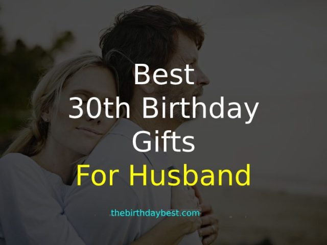 best 30th birthday gifts for husband