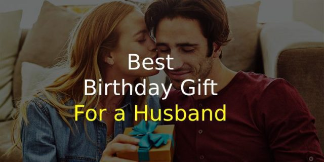 Best Birthday Gift for a Husband