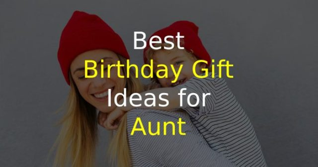 Birthday Gift Ideas for Aunt