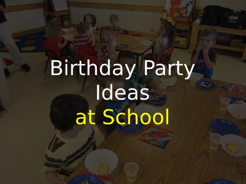 Birthday Party Ideas at School