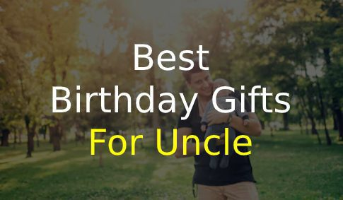 Best Birthday Gifts for Uncle