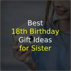 18th Birthday Gift Ideas for Sister