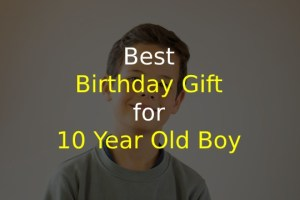 best birthday gift for 10 year old boy