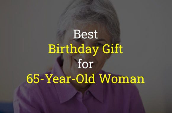 Birthday Gift for 65-Year-Old Woman